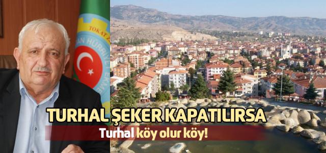 """Başkan Dökülen, """"Şeker fabrikası kapatılırsa Turhal köy olur"""""""