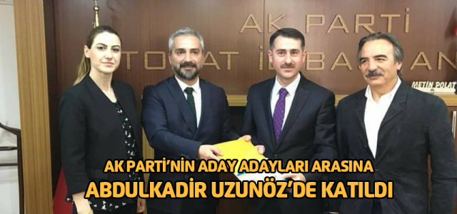 Abdulkadir Uzunöz aday adaylığı başvurusunu yaptı