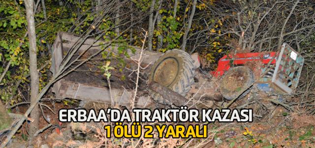 Erbaa'da traktör uçuruma yuvarlandı: 1 ölü 2 yaralı