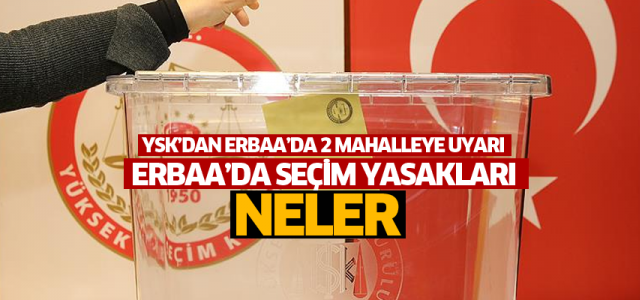 Seçim yasakları açıklandı YSK Erbaa'daki iki mahallenin seçmenini uyardı