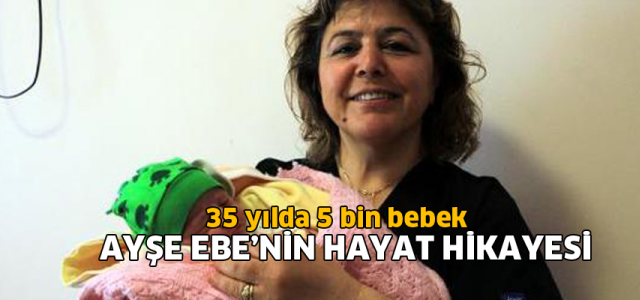 Ayşe ebe, 35 yılda 5 bin bebeğin doğumunu gerçekleştirdi