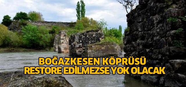 Tarihi Boğazkesen Köprüsü restore edilmezse yok olacak