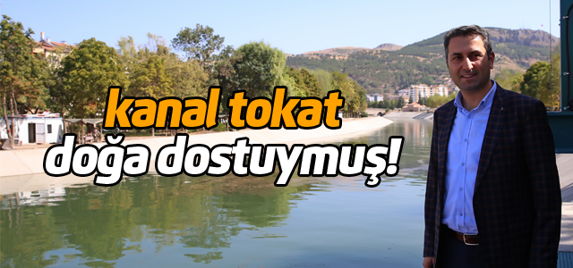Eroğlu Kanal Tokat'ın doğaya zarar vermeyeceğini öne sürdü