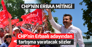 CHP'den Erbaa mitinginde tartışma yaratacak sözler