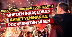 """Başkan Yıldırım: """"MHP'den ihraç edilmiş olan Ahmet Yenihan ile poz vermedin mi sen"""""""