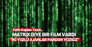 Fatih Kaplan Yazdı: Matrix