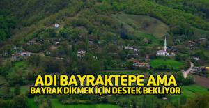 Bayraktepe köylüleri, dikecekleri Türk bayrağı için destek arıyor