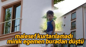 2. Kattan Düşen 3 Yaşındaki Egemen Kurtarılamadı