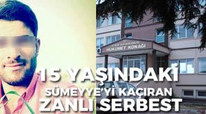 Sümeyye'yi kaçırdığı iddia edilen şahıs serbest bırakıldı