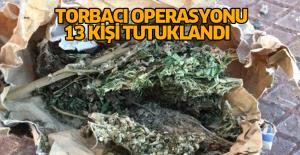 """Tokat'ta """"Torbacı"""" Operasyonu: 13 tutuklama"""