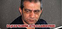 Başkan Yıldırım: Zeyid Aslan Devrede