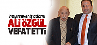 Erbaalı Hayırsever iş adamı Ali Özgül vefat etti
