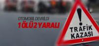 Otomobil Devrildi: 1 Ölü 2 Yaralı