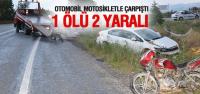Otomobil ile motosiklet çarpıştı: 1 Ölü 2 Yaralı