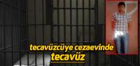 Tecavüzcüye Cezaevinde Tecavüz