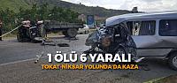 Tokat'ta Kaza 1 Ölü 6 Yaralı