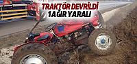 Traktör Devrildi: 1 Ağır Yaralı