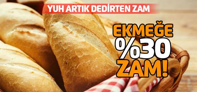 Fakirin ekmeğine de göz diktiler yüzde 30 zam mı olur?