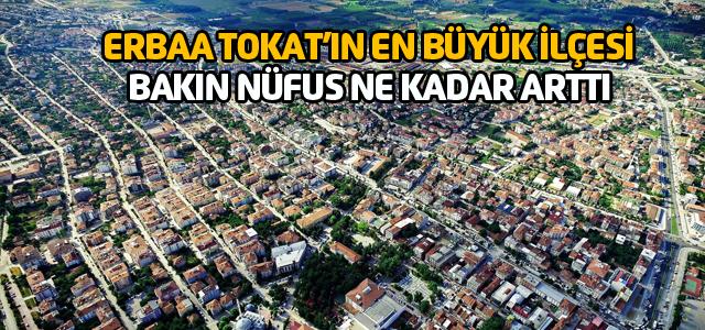 Son nüfus rakamlarına göre Erbaa Tokat'ın en büyük ilçesi oldu