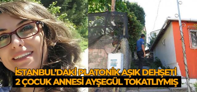 İstanbul'da platonik aşık dehşet saçtı! Öldürülen kadın Tokatlı...