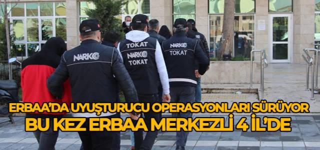Erbaa merkezli 4 ilde uyuşturucu operasyonu 7 tutuklama