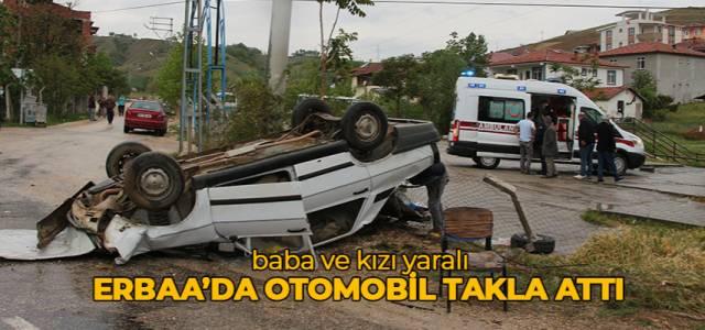 Erbaa'da otomobil takla attı baba ve kızı yaralandı