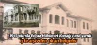 1941 yılında Erbaa'nın eski hükümet konağı nasıl yandı?