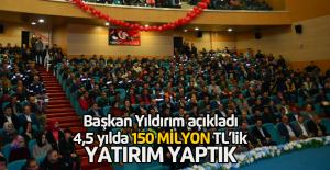 Başkan Yıldırım: '4,5 yılda 150 milyon liralık yatırım yaptık'