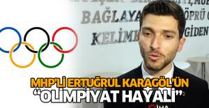 MHP'nin Erbaa Adayı Ertuğrul Karagöl'ün olimpiyat hayali