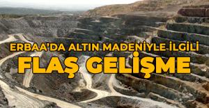 Erbaa'daki altın madeni çalışmalarıyla ilgili önemli gelişme