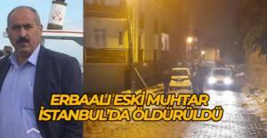 Erbaalı eski muhtar İstanbul'da öldürüldü