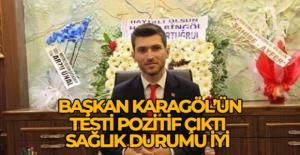 Başkan Karagöl'ün testi pozitif çıktı