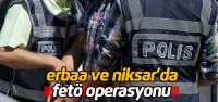 Erbaa ve Niksar'da Fetö/pdy Operasyonu