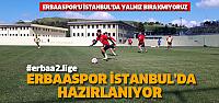 Erbaaspor Çatalcaspor hazırlıklarını İstanbul'da sürdürüyor