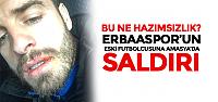 Erbaaspor'un eski futbolcusuna Amasya'da saldırı