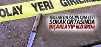 Niksar'da Sokak Ortasında Kadını Bıçakladı