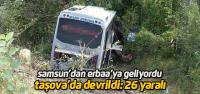 Samsun'dan Erbaa'ya gelen yolcu midibüsü kaza yaptı 26 yaralı