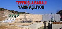 Tepekışla Barajı Yarın Açılacak