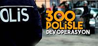 Tokat'ta 300 polisle huzur operasyonu