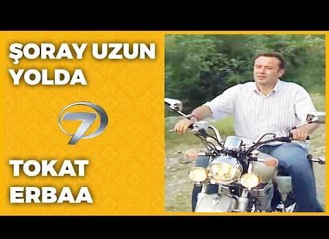 Tokat Erbaa - Şoray Uzun Yolda
